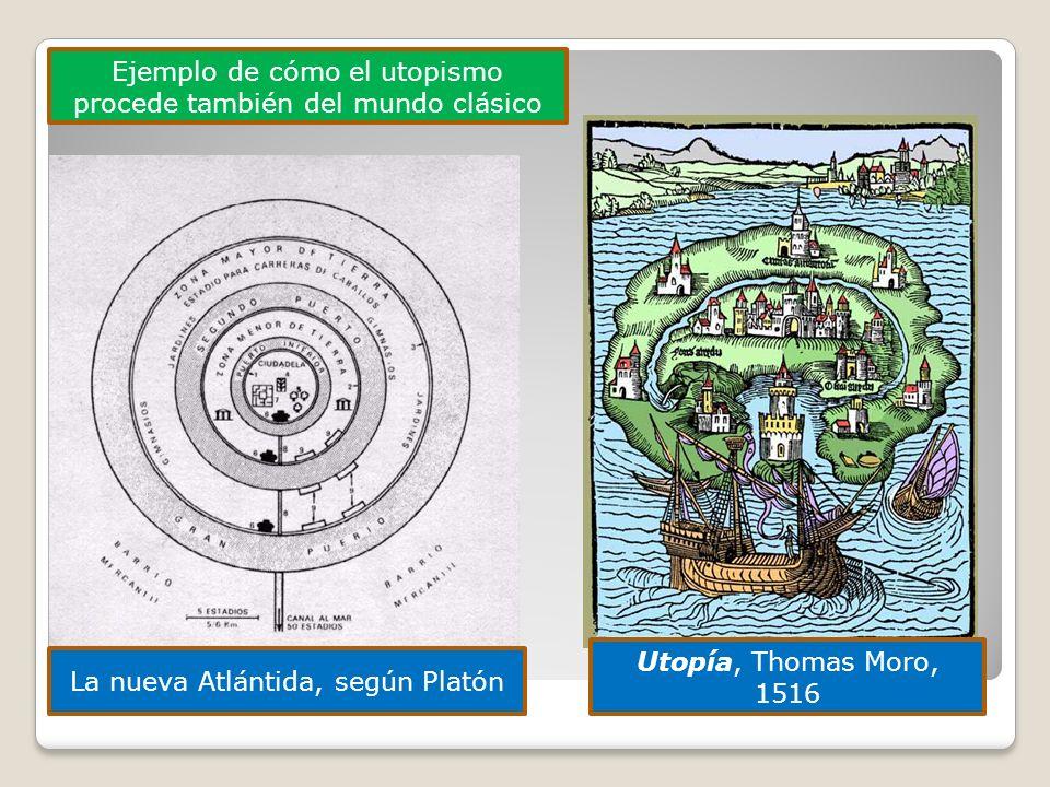 La nueva Atlántida, según Platón Utopía, Thomas Moro, 1516 Ejemplo de cómo el utopismo procede también del mundo clásico