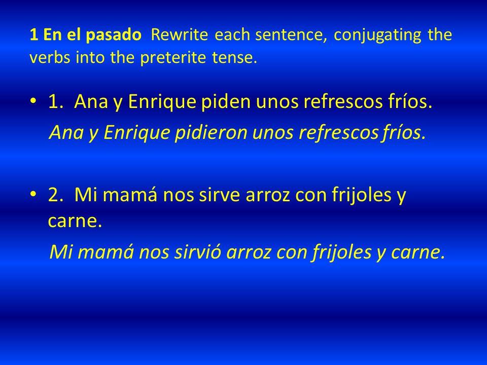 1 En el pasado Rewrite each sentence, conjugating the verbs into the preterite tense.