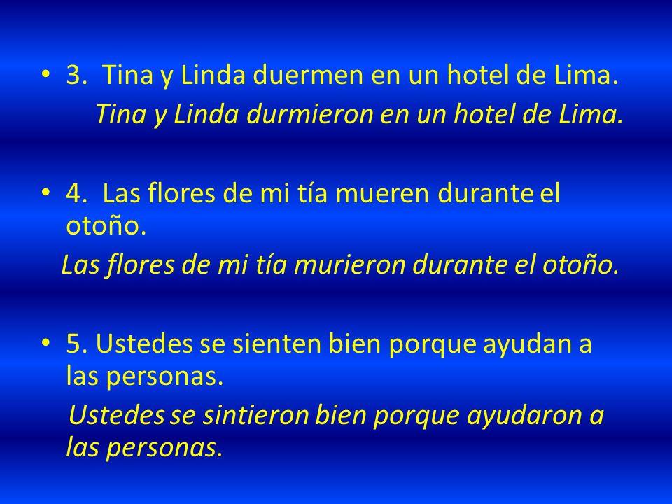 3.Tina y Linda duermen en un hotel de Lima. Tina y Linda durmieron en un hotel de Lima.