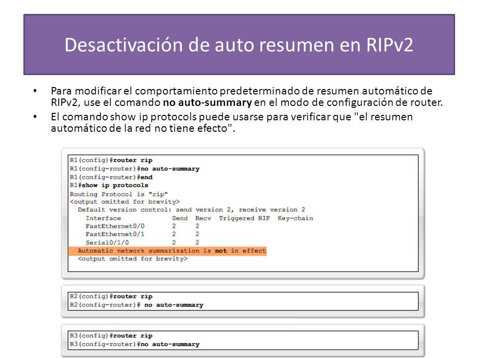 Desactivación de auto resumen en RIPv2 Para modificar el comportamiento predeterminado de resumen automático de RIPv2, use el comando no auto-summary