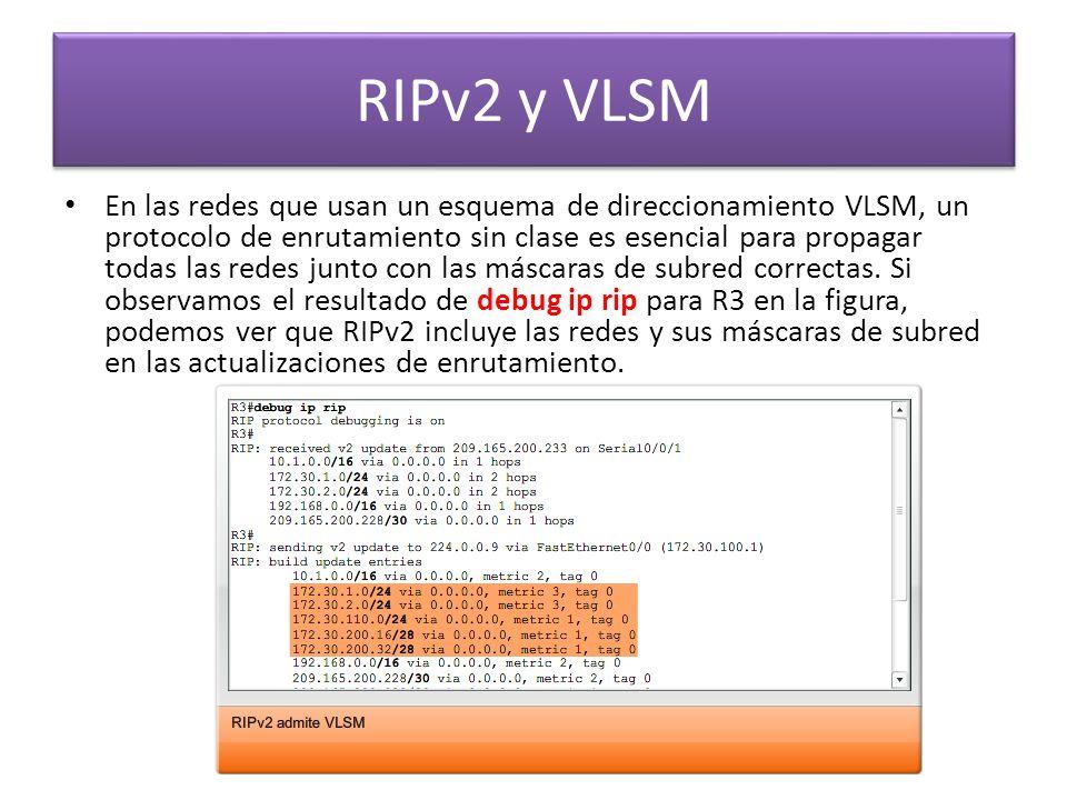 RIPv2 y VLSM En las redes que usan un esquema de direccionamiento VLSM, un protocolo de enrutamiento sin clase es esencial para propagar todas las red