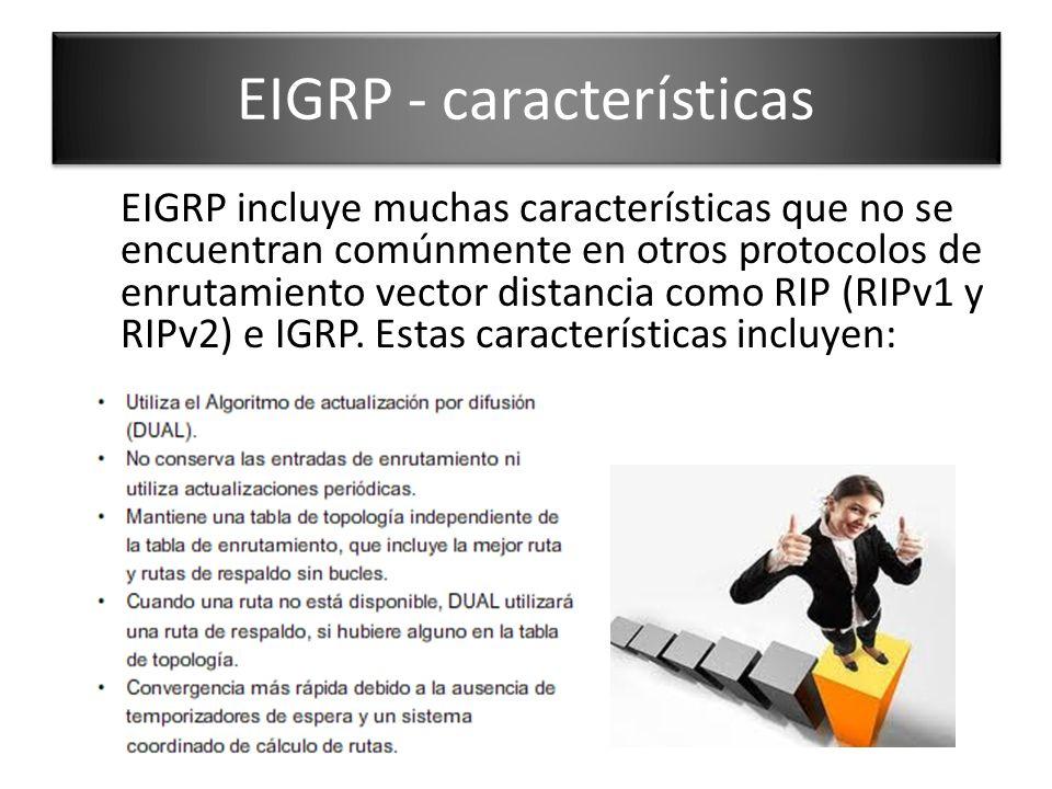 EIGRP incluye muchas características que no se encuentran comúnmente en otros protocolos de enrutamiento vector distancia como RIP (RIPv1 y RIPv2) e I