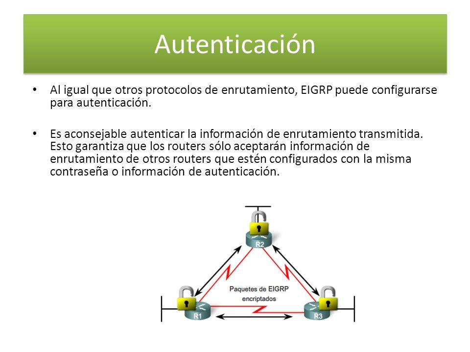Autenticación Al igual que otros protocolos de enrutamiento, EIGRP puede configurarse para autenticación. Es aconsejable autenticar la información de