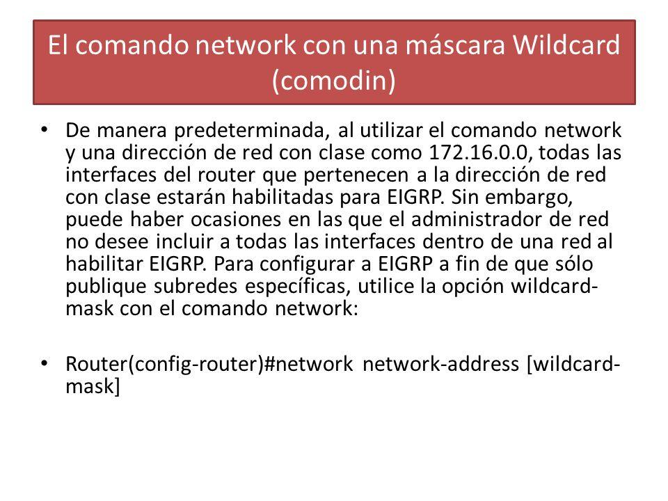 El comando network con una máscara Wildcard (comodin) De manera predeterminada, al utilizar el comando network y una dirección de red con clase como 1