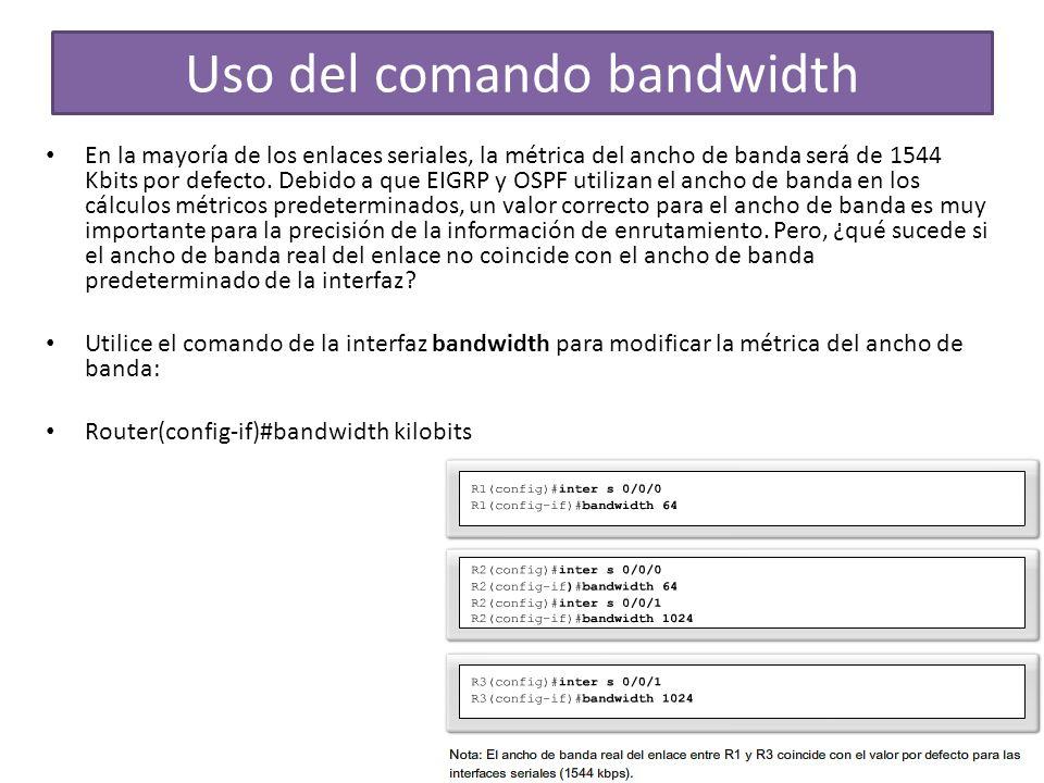 Uso del comando bandwidth En la mayoría de los enlaces seriales, la métrica del ancho de banda será de 1544 Kbits por defecto. Debido a que EIGRP y OS