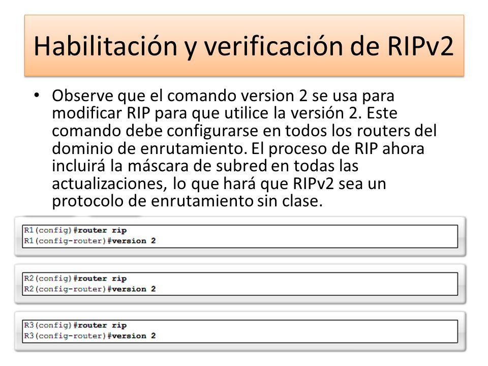 Observe que el comando version 2 se usa para modificar RIP para que utilice la versión 2. Este comando debe configurarse en todos los routers del domi