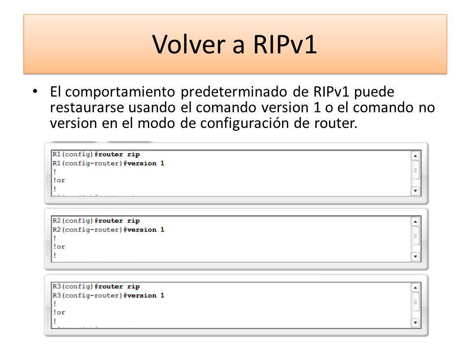 El comportamiento predeterminado de RIPv1 puede restaurarse usando el comando version 1 o el comando no version en el modo de configuración de router.