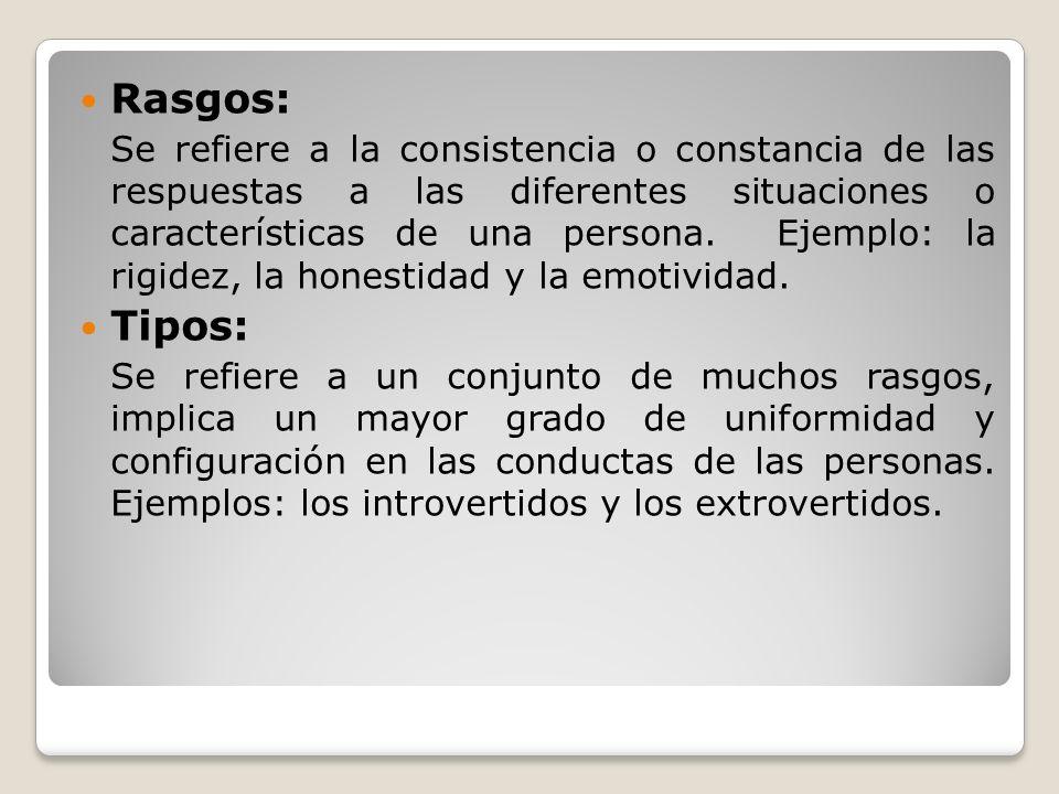 Rasgos: Se refiere a la consistencia o constancia de las respuestas a las diferentes situaciones o características de una persona. Ejemplo: la rigidez