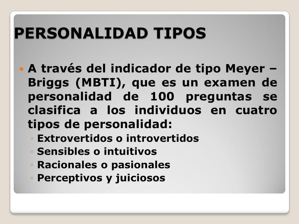 PERSONALIDAD TIPOS A través del indicador de tipo Meyer – Briggs (MBTI), que es un examen de personalidad de 100 preguntas se clasifica a los individu