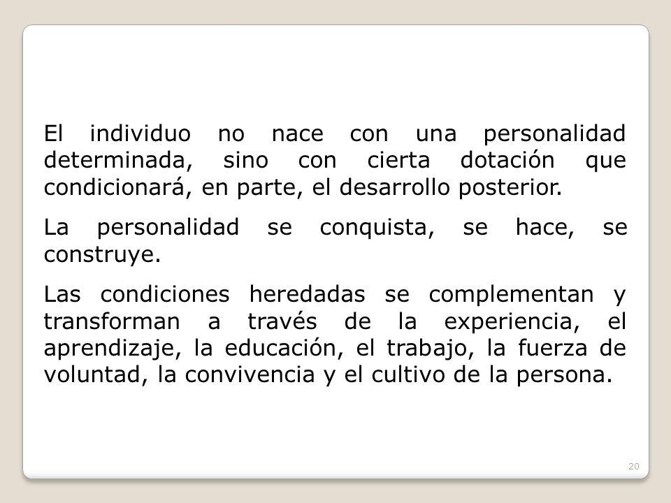 El individuo no nace con una personalidad determinada, sino con cierta dotación que condicionará, en parte, el desarrollo posterior. La personalidad s