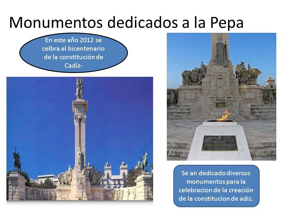 Monumentos dedicados a la Pepa En este año 2012 se celbra el bicentenario de la constitución de Cadíz- Se an dedicado diversos monumentos para la celebracion de la creación de la constitucion de adiz.