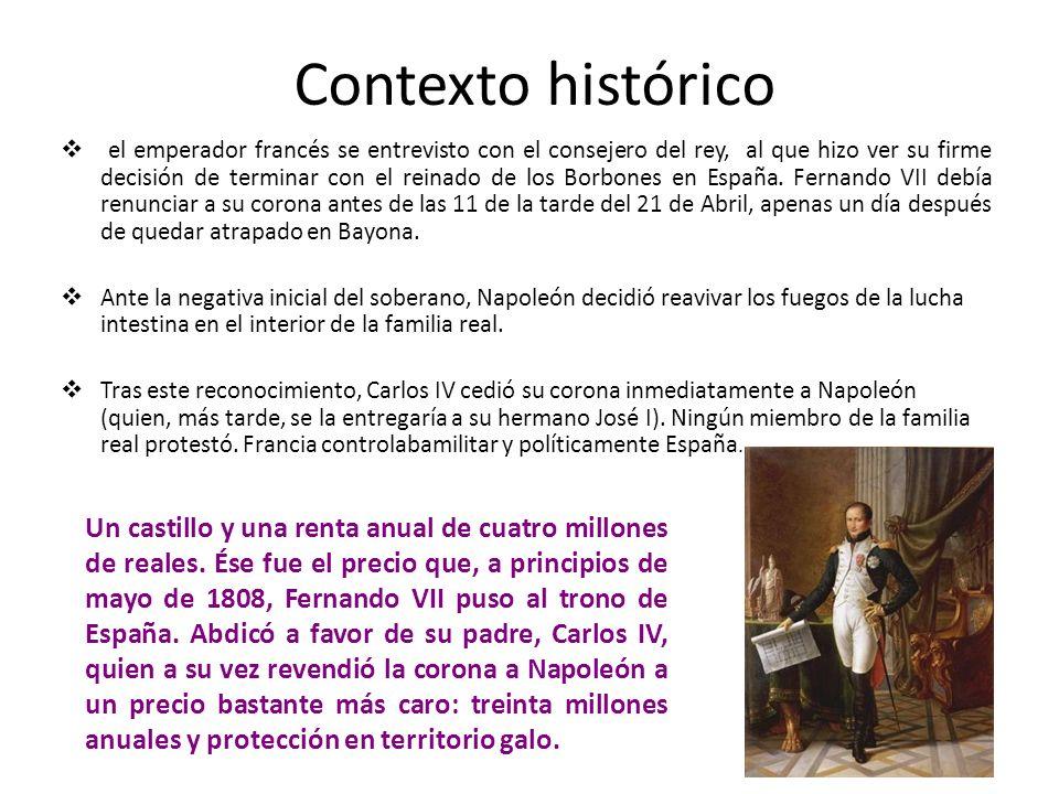 Contexto histórico el emperador francés se entrevisto con el consejero del rey, al que hizo ver su firme decisión de terminar con el reinado de los Borbones en España.