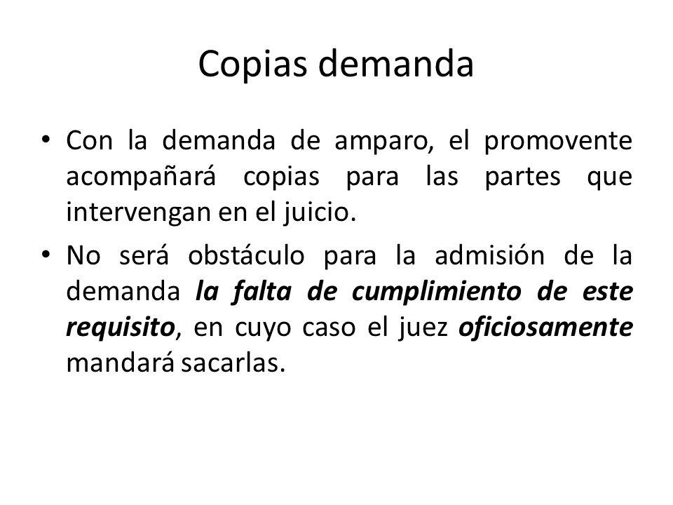 Copias demanda Con la demanda de amparo, el promovente acompañará copias para las partes que intervengan en el juicio.