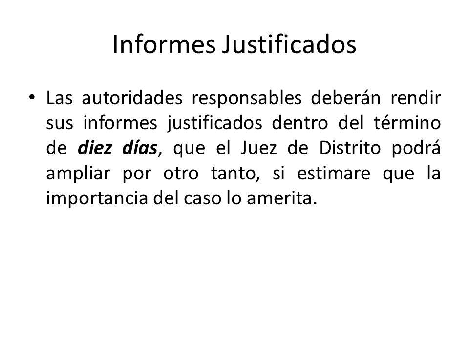 Informes Justificados Las autoridades responsables deberán rendir sus informes justificados dentro del término de diez días, que el Juez de Distrito p
