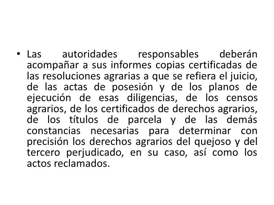 Las autoridades responsables deberán acompañar a sus informes copias certificadas de las resoluciones agrarias a que se refiera el juicio, de las acta