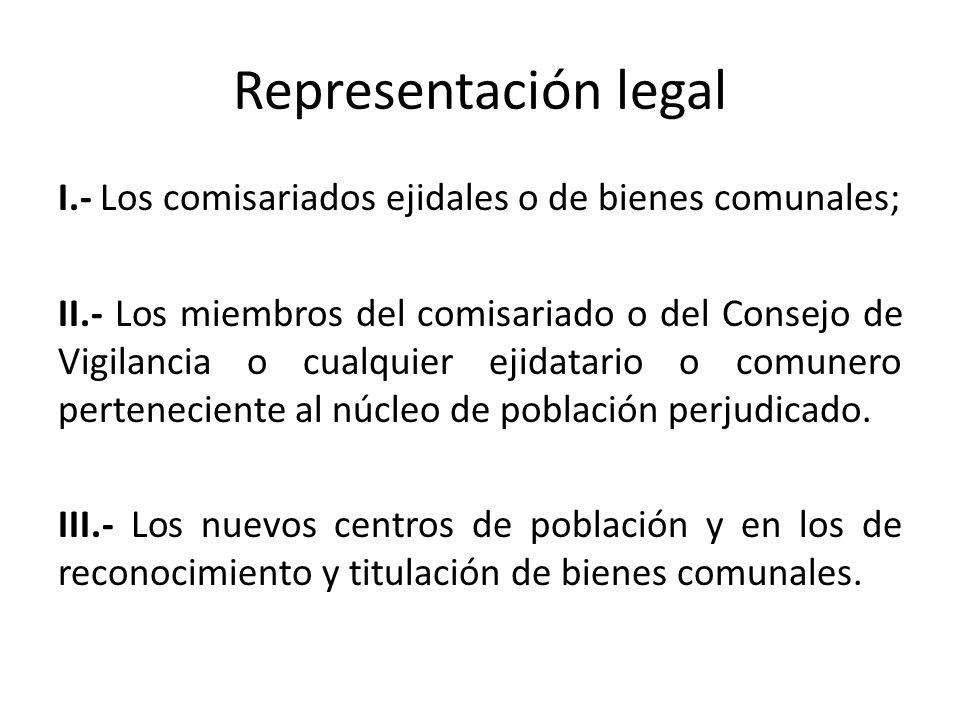 Representación legal I.- Los comisariados ejidales o de bienes comunales; II.- Los miembros del comisariado o del Consejo de Vigilancia o cualquier ejidatario o comunero perteneciente al núcleo de población perjudicado.