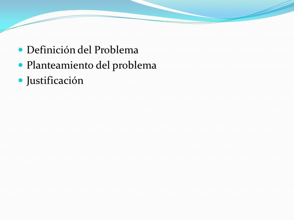 Definición del Problema Planteamiento del problema Justificación