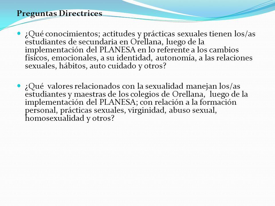 Preguntas Directrices ¿Qué conocimientos; actitudes y prácticas sexuales tienen los/as estudiantes de secundaria en Orellana, luego de la implementaci
