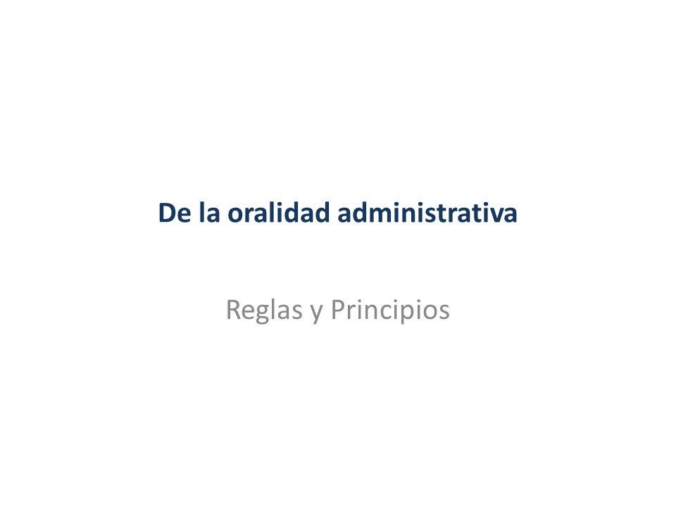 De la oralidad administrativa Reglas y Principios