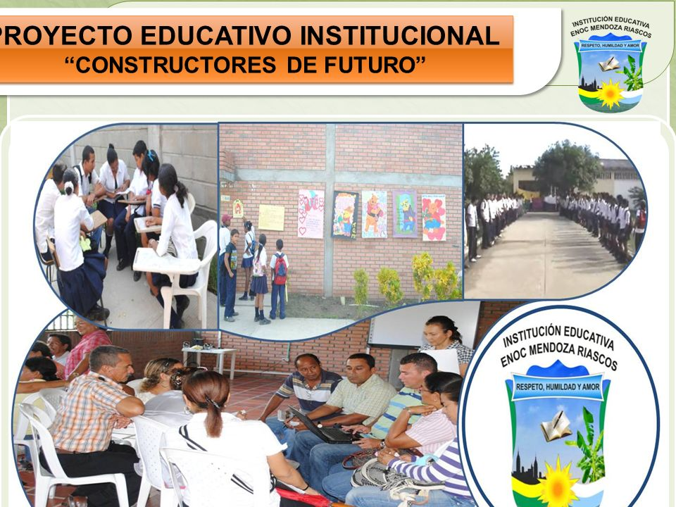 PROYECTO EDUCATIVO INSTITUCIONAL CONSTRUCTORES DE FUTURO PROYECTO EDUCATIVO INSTITUCIONAL CONSTRUCTORES DE FUTURO