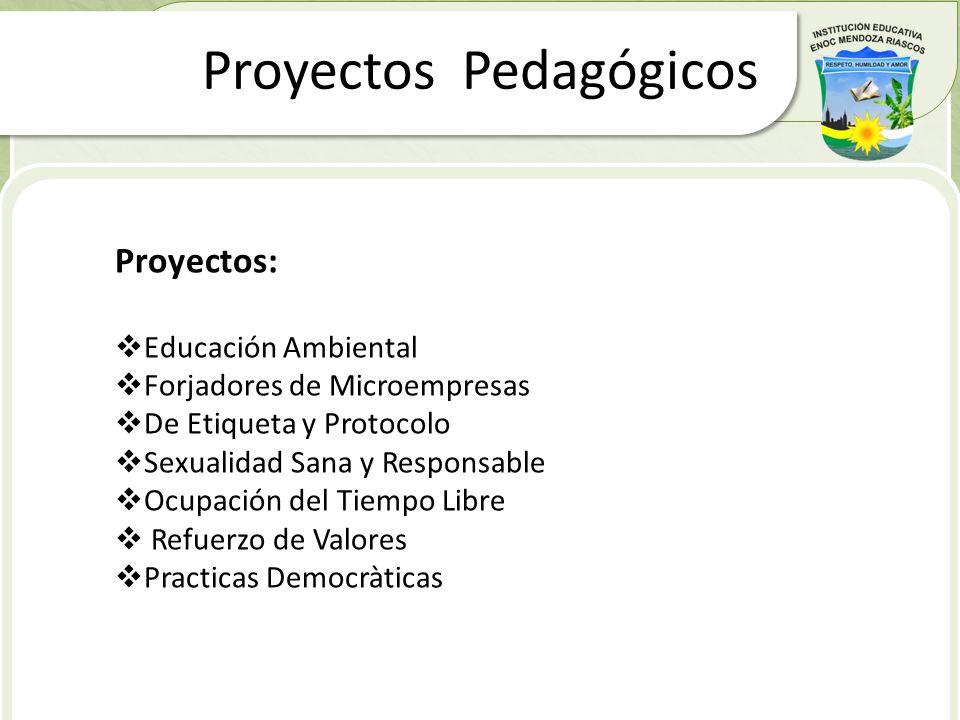 Proyectos Pedagógicos Proyectos: Educación Ambiental Forjadores de Microempresas De Etiqueta y Protocolo Sexualidad Sana y Responsable Ocupación del T