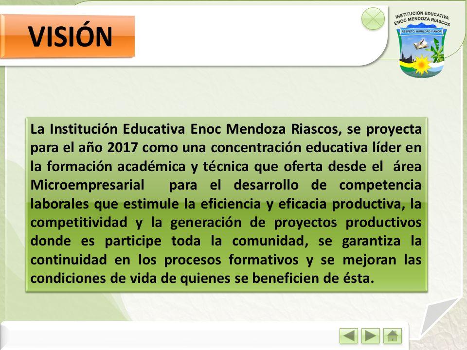 La Institución Educativa Enoc Mendoza Riascos, se proyecta para el año 2017 como una concentración educativa líder en la formación académica y técnica