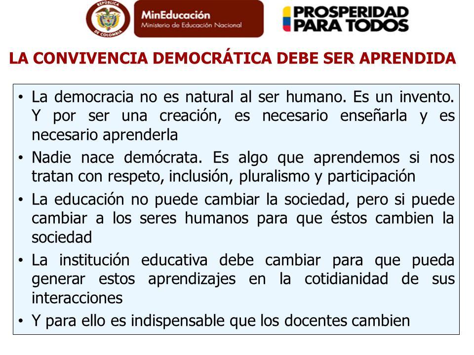 LA CONVIVENCIA DEMOCRÁTICA DEBE SER APRENDIDA La democracia no es natural al ser humano. Es un invento. Y por ser una creación, es necesario enseñarla