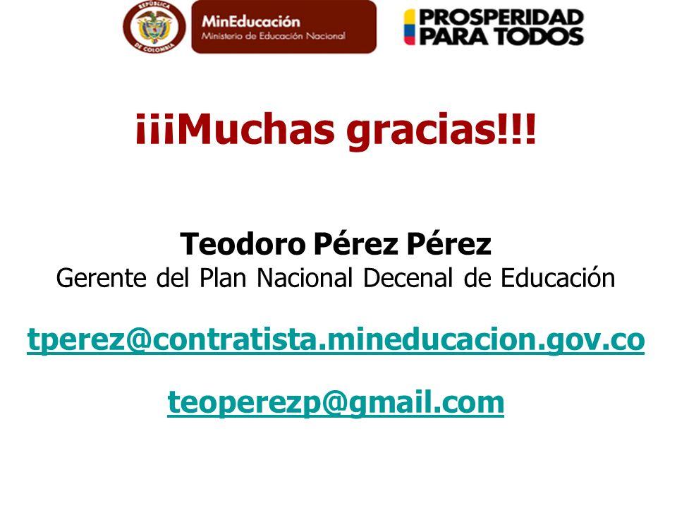 ¡¡¡Muchas gracias!!! Teodoro Pérez Pérez Gerente del Plan Nacional Decenal de Educación tperez@contratista.mineducacion.gov.co teoperezp@gmail.com