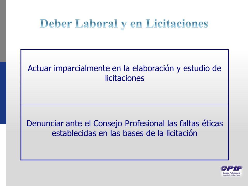 Actuar imparcialmente en la elaboración y estudio de licitaciones Denunciar ante el Consejo Profesional las faltas éticas establecidas en las bases de la licitación