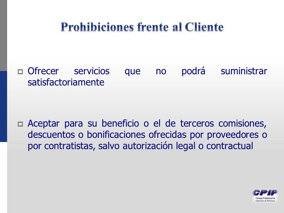 Ofrecer servicios que no podrá suministrar satisfactoriamente Aceptar para su beneficio o el de terceros comisiones, descuentos o bonificaciones ofrecidas por proveedores o por contratistas, salvo autorización legal o contractual
