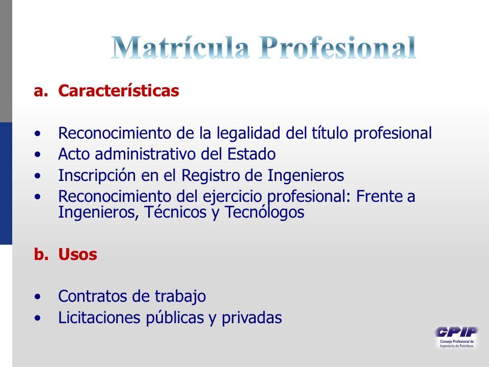a.Características Reconocimiento de la legalidad del título profesional Acto administrativo del Estado Inscripción en el Registro de Ingenieros Recono