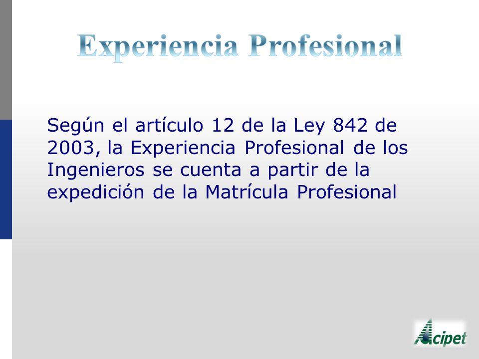 Según el artículo 12 de la Ley 842 de 2003, la Experiencia Profesional de los Ingenieros se cuenta a partir de la expedición de la Matrícula Profesion