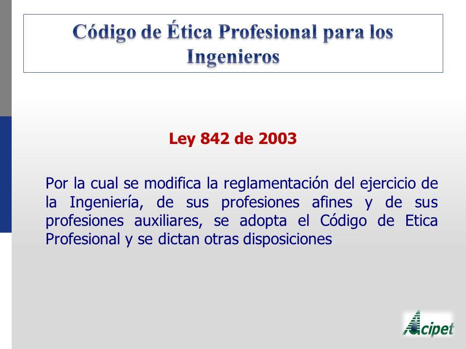 Ley 842 de 2003 Por la cual se modifica la reglamentación del ejercicio de la Ingeniería, de sus profesiones afines y de sus profesiones auxiliares, s