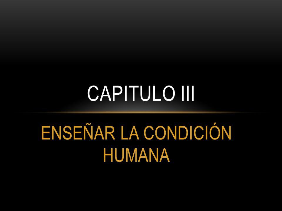 ENSEÑAR LA CONDICIÓN HUMANA CAPITULO III