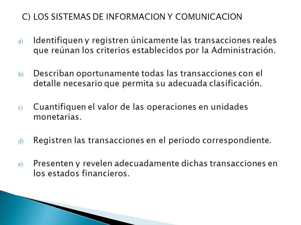 C) LOS SISTEMAS DE INFORMACION Y COMUNICACION a) Identifiquen y registren únicamente las transacciones reales que reúnan los criterios establecidos por la Administración.