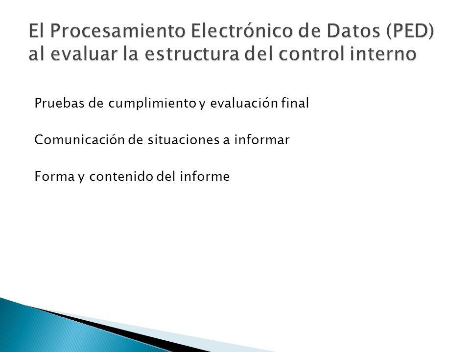 Pruebas de cumplimiento y evaluación final Comunicación de situaciones a informar Forma y contenido del informe