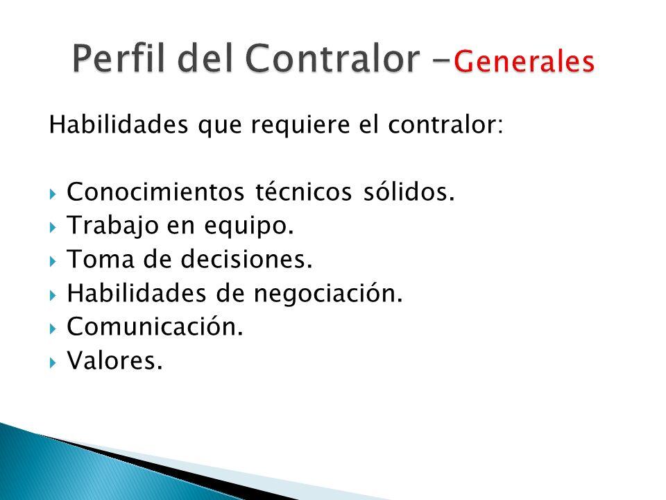 Habilidades que requiere el contralor: Conocimientos técnicos sólidos. Trabajo en equipo. Toma de decisiones. Habilidades de negociación. Comunicación