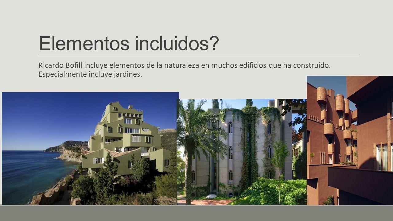 Elementos incluidos? Ricardo Bofill incluye elementos de la naturaleza en muchos edificios que ha construido. Especialmente incluye jardines.