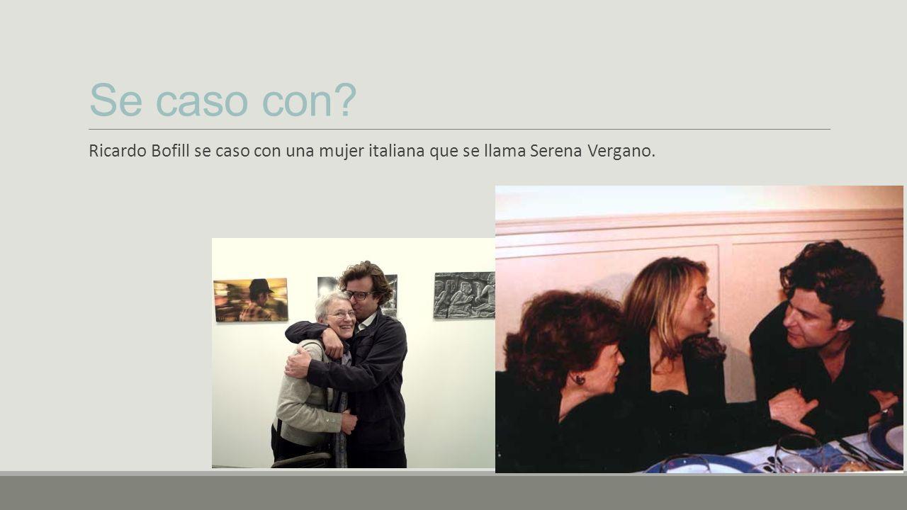 Se caso con? Ricardo Bofill se caso con una mujer italiana que se llama Serena Vergano.