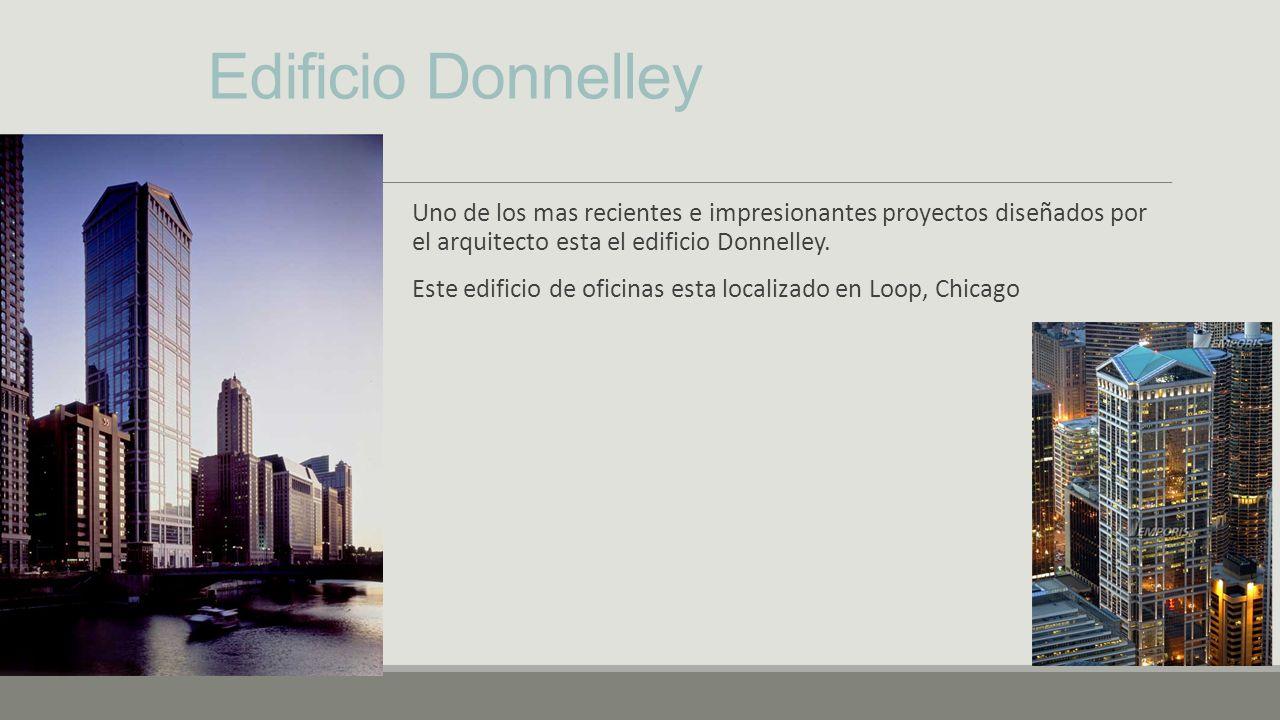Edificio Donnelley Uno de los mas recientes e impresionantes proyectos diseñados por el arquitecto esta el edificio Donnelley. Este edificio de oficin