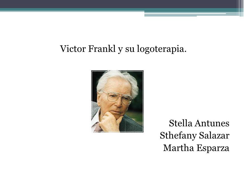 Victor Frankl y su logoterapia. Stella Antunes Sthefany Salazar Martha Esparza