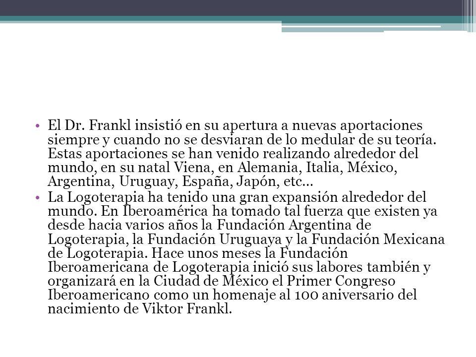 El Dr. Frankl insistió en su apertura a nuevas aportaciones siempre y cuando no se desviaran de lo medular de su teoría. Estas aportaciones se han ven