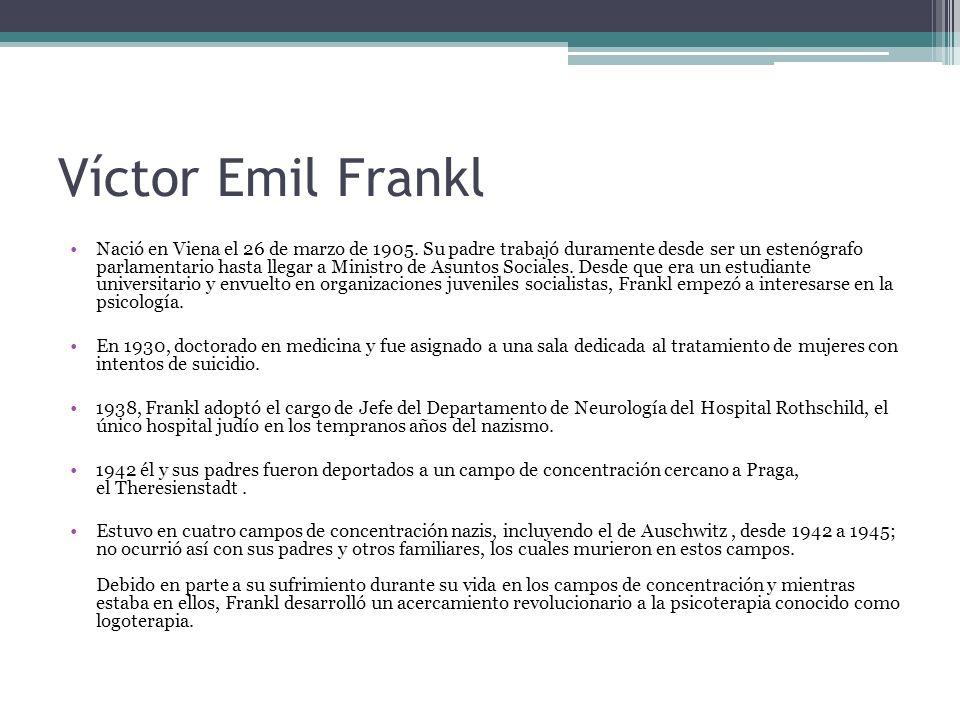 Víctor Emil Frankl Nació en Viena el 26 de marzo de 1905. Su padre trabajó duramente desde ser un estenógrafo parlamentario hasta llegar a Ministro de