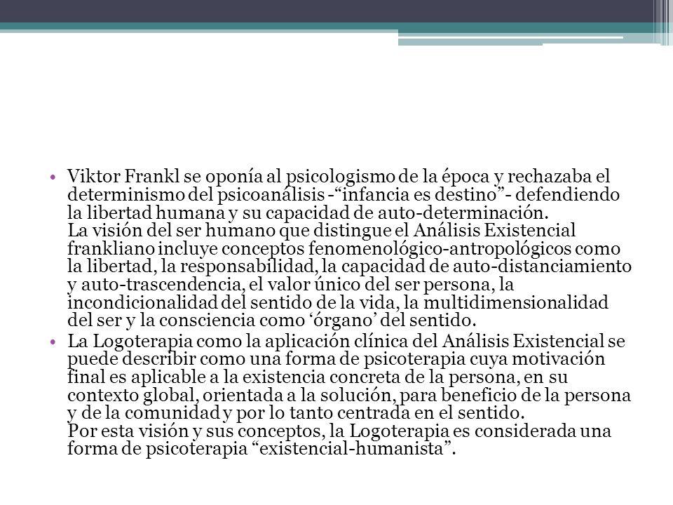 Viktor Frankl se oponía al psicologismo de la época y rechazaba el determinismo del psicoanálisis -infancia es destino- defendiendo la libertad humana