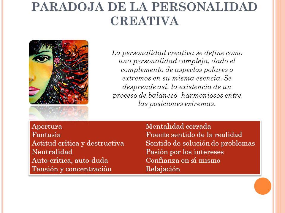 PARADOJA DE LA PERSONALIDAD CREATIVA La personalidad creativa se define como una personalidad compleja, dado el complemento de aspectos polares o extr