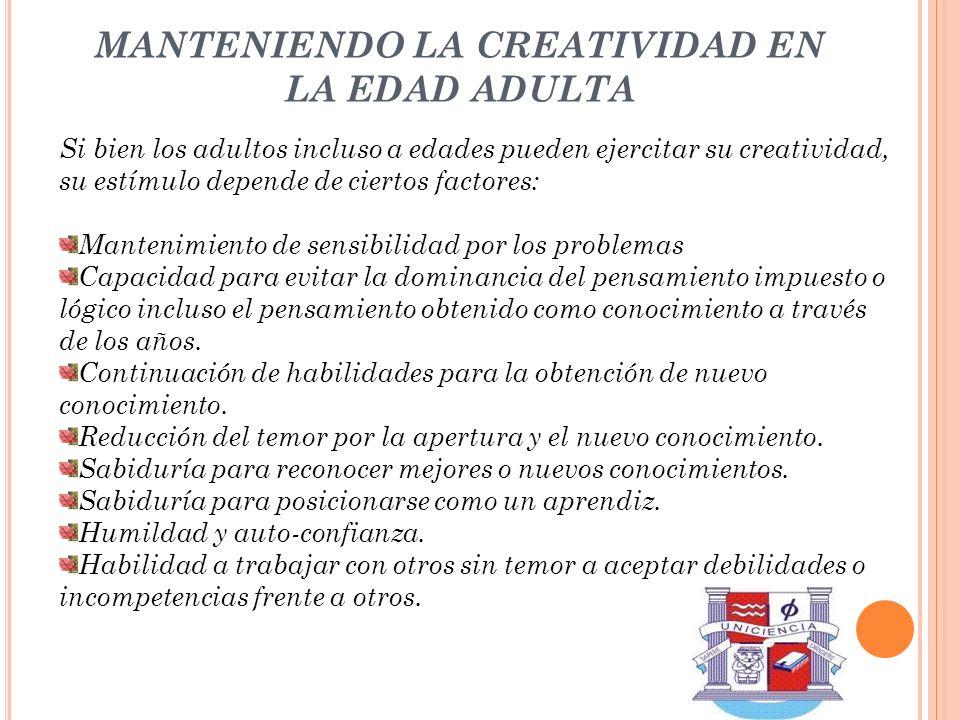 MANTENIENDO LA CREATIVIDAD EN LA EDAD ADULTA Si bien los adultos incluso a edades pueden ejercitar su creatividad, su estímulo depende de ciertos fact