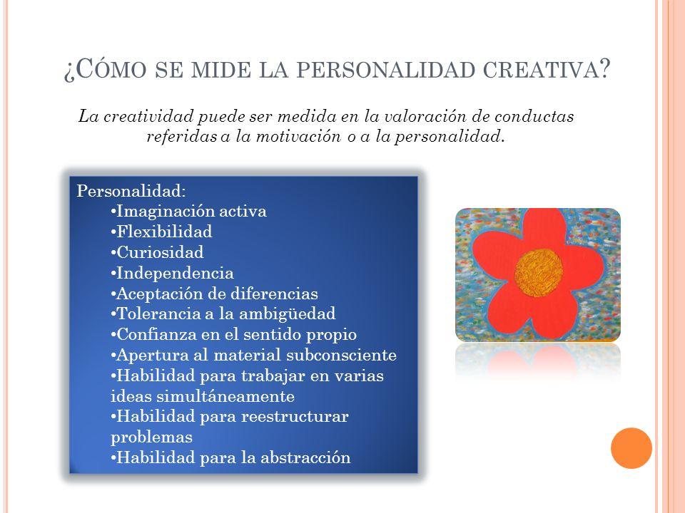 Personalidad: Imaginación activa Flexibilidad Curiosidad Independencia Aceptación de diferencias Tolerancia a la ambigüedad Confianza en el sentido pr