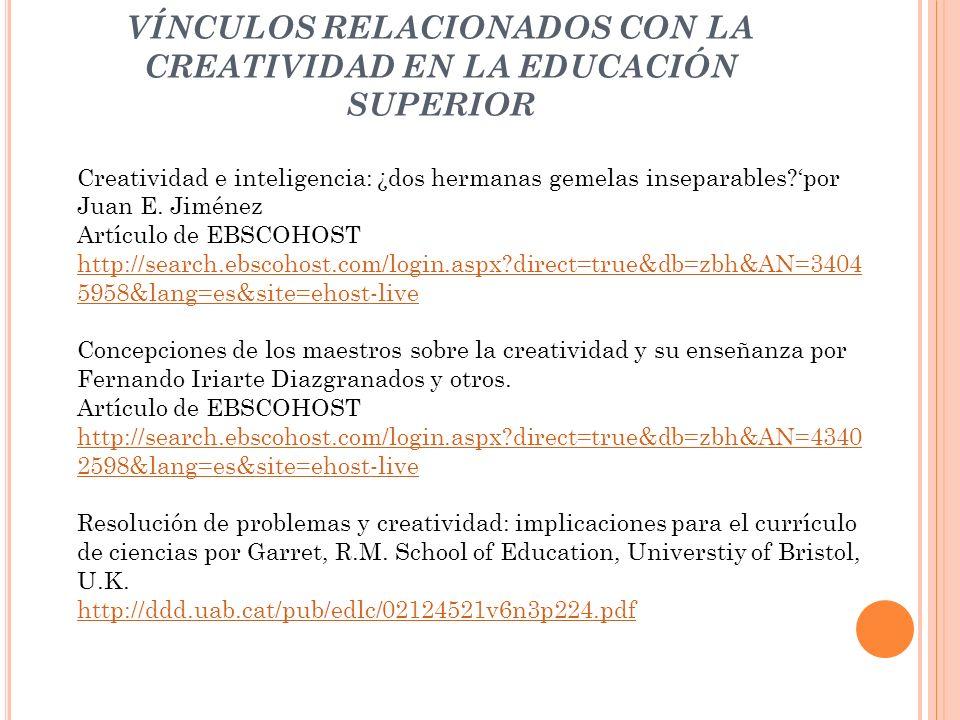 VÍNCULOS RELACIONADOS CON LA CREATIVIDAD EN LA EDUCACIÓN SUPERIOR Creatividad e inteligencia: ¿dos hermanas gemelas inseparables?por Juan E. Jiménez A