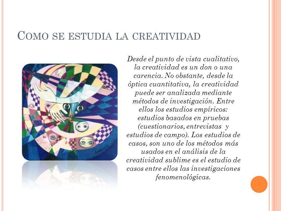 C OMO SE ESTUDIA LA CREATIVIDAD Desde el punto de vista cualitativo, la creatividad es un don o una carencia. No obstante, desde la óptica cuantitativ