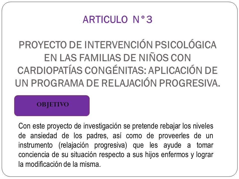 ARTICULO N°3 PROYECTO DE INTERVENCIÓN PSICOLÓGICA EN LAS FAMILIAS DE NIÑOS CON CARDIOPATÍAS CONGÉNITAS: APLICACIÓN DE UN PROGRAMA DE RELAJACIÓN PROGRE